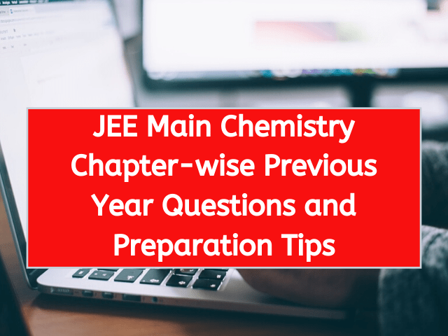 JEE Main Chemistry Chapter-wise Previous Year Questions